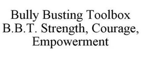 BULLY BUSTING TOOLBOX B.B.T. STRENGTH, COURAGE, EMPOWERMENT