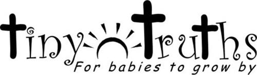 TINY TRUTHS FOR BABIES TO GROW BY