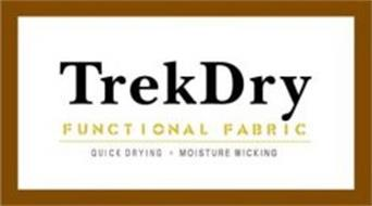 TREKDRY FUNCTIONAL FABRIC QUICK DRYING + MOISTURE WICKING