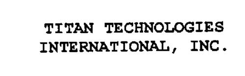 TITAN TECHNOLOGIES INTERNATIONAL, INC.