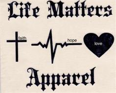 LIFE MATTERS APPAREL FAITH HOPE LOVE.