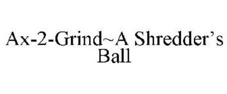 AX-2-GRIND~A SHREDDER'S BALL