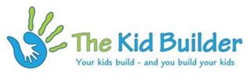 THE KID BUILDER YOUR KIDS BUILD - AND YOU BUILD YOUR KIDS