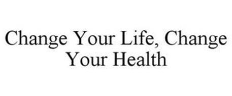 CHANGE YOUR LIFE, CHANGE YOUR HEALTH