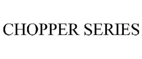 CHOPPER SERIES