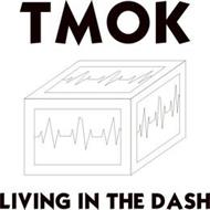 TMOK LIVING IN THE DASH