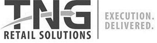 TNG RETAIL SOLUTIONS EXECUTION DELIVERED