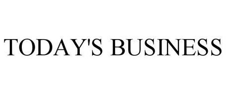 TODAY'S BUSINESS