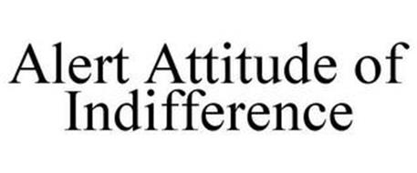 ALERT ATTITUDE OF INDIFFERENCE