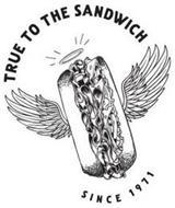 TRUE TO THE SANDWICH SINCE 1971