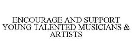 ENCOURAGE AND SUPPORT YOUNG TALENTED MUSICIANS & ARTISTS