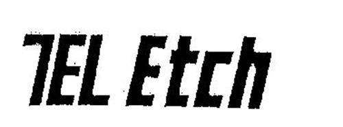 tel etch trademark of tokyo electron kabushiki kaisha  serial number  74270282    trademarkia
