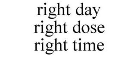 RIGHT DAY RIGHT DOSE RIGHT TIME
