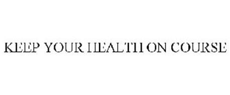 KEEP YOUR HEALTH ON COURSE