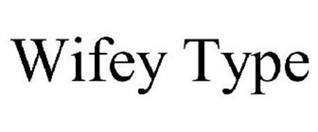 WIFEY-TYPE