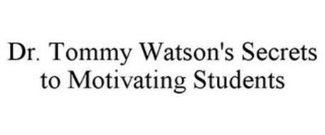 DR. TOMMY WATSON'S SECRETS TO MOTIVATING STUDENTS