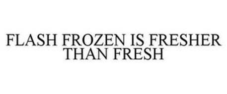 FLASH FROZEN IS FRESHER THAN FRESH