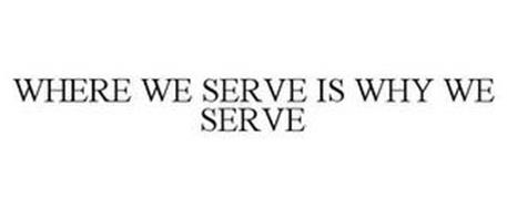 WHERE WE SERVE IS WHY WE SERVE