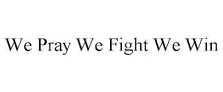 WE PRAY WE FIGHT WE WIN