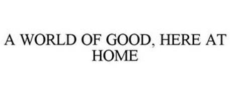 A WORLD OF GOOD, HERE AT HOME