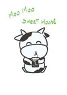 MOO MOO SWEET HOUSE