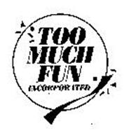 TOO MUCH FUN INCORPORATED
