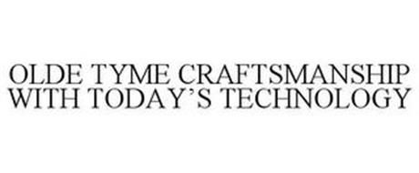 OLDE TYME CRAFTSMANSHIP WITH TODAY'S TECHNOLOGY