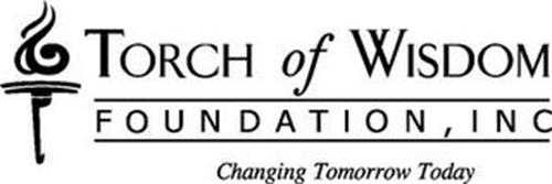 TORCH OF WISDOM FOUNDATION, INC CHANGING TOMORROW TODAY