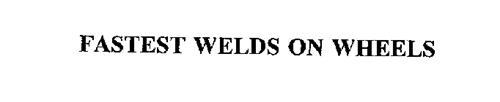 FASTEST WELDS ON WHEELS