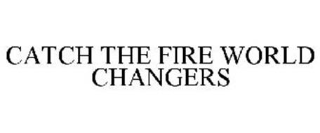 CATCH THE FIRE WORLD CHANGERS