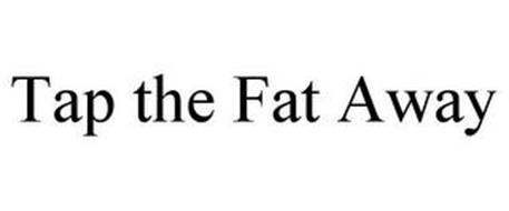 TAP THE FAT AWAY