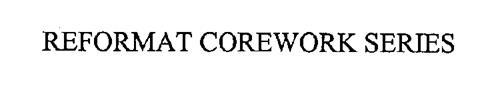 REFORMAT COREWORK SERIES