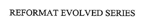 REFORMAT EVOLVED SERIES