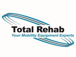 TOTAL REHAB YOUR MOBILITY EQUIPMENT EXPERTS