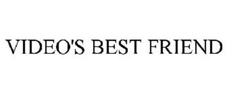 VIDEO'S BEST FRIEND