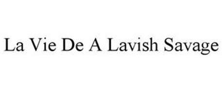 LA VIE DE A LAVISH SAVAGE