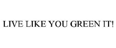 LIVE LIKE YOU GREEN IT!