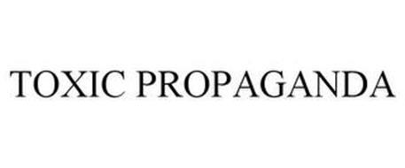 TOXIC PROPAGANDA