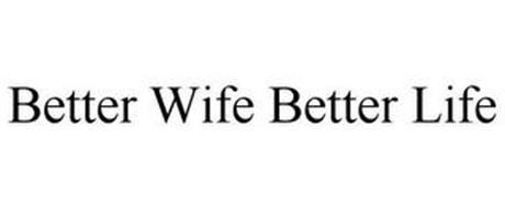 BETTER WIFE BETTER LIFE