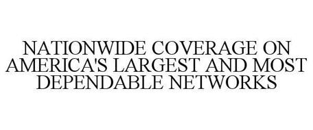 NATIONWIDE COVERAGE ON AMERICA'S LARGEST AND MOST DEPENDABLE NETWORKS