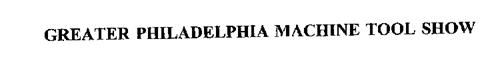 GREATER PHILADELPHIA MACHINE TOOL SHOW
