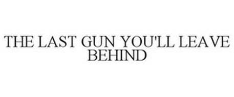 THE LAST GUN YOU'LL LEAVE BEHIND
