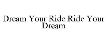 DREAM YOUR RIDE RIDE YOUR DREAM