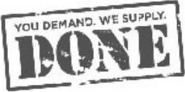 YOU DEMAND. WE SUPPLY. DONE