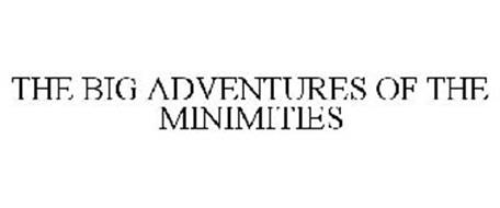 THE BIG ADVENTURES OF THE MINIMITIES