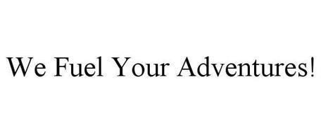 WE FUEL YOUR ADVENTURES!