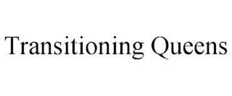 TRANSITIONING QUEENS