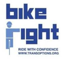 BIKE RIGHT RIDE WITH CONFIDENCE WWW.TRANSOPTIONS.ORG