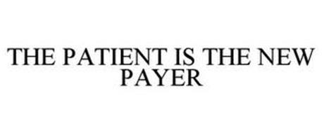 THE PATIENT IS THE NEW PAYER