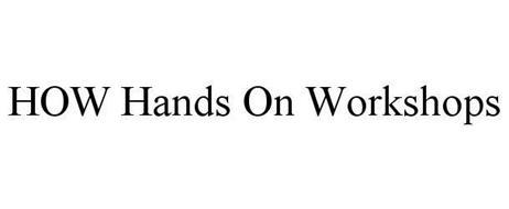 HOW HANDS ON WORKSHOPS